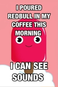 i_poured_redbull_in_my_coffee_this_morning_i_can_see_sounds__2013-07-07